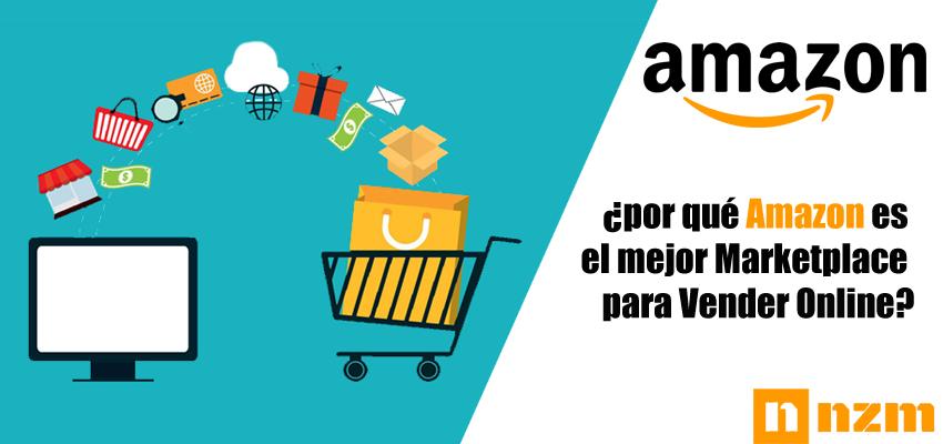 ¿Por qué Amazon es el mejor marketplace para vendedores de Comercio Electrónico?